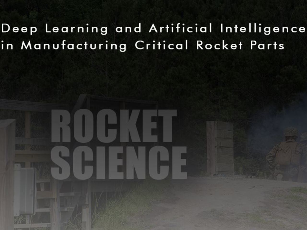 Deep Learning and Artificial Intelligence in Manufacturing Critical Rocket Parts