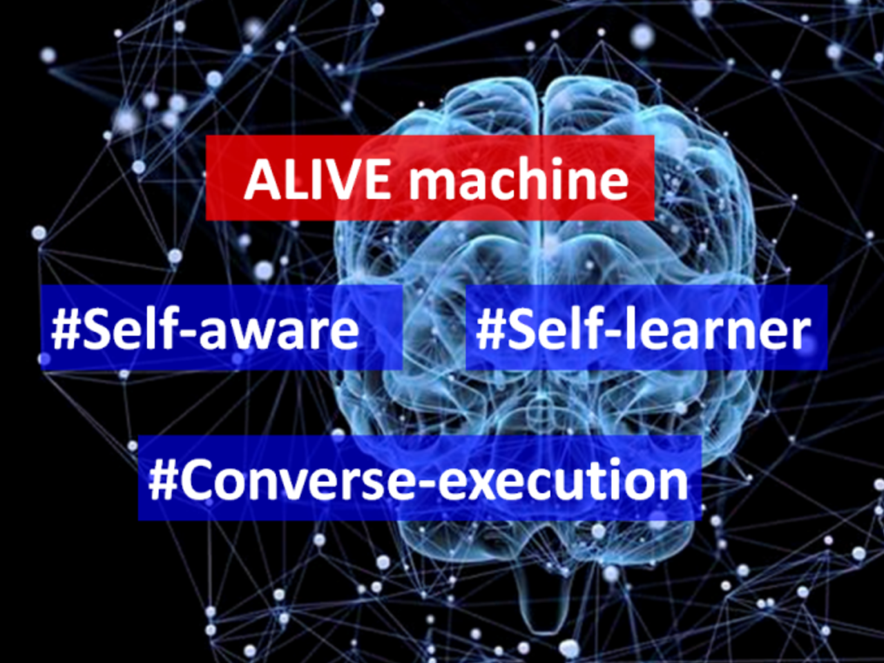 """Presenting """"ALIVE"""" Machine : Self-aware, Self-Learning & Converse Execution"""